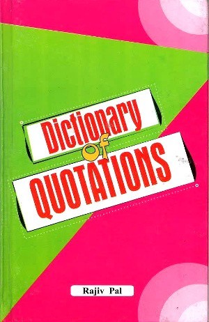 Dictionary of Quotations by Rajiv Pal