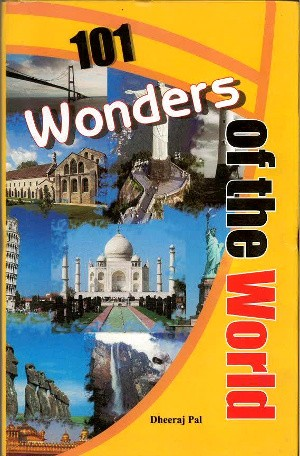 101 Wonders Of the World by Dheeraj Pal