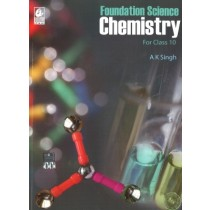 Foundation Science Chemistry For Class 10 by A K Singh