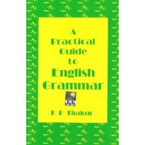 A Practical Guide to English Grammar by K P Thakur