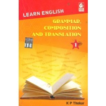 Learn English Grammar Composition and Translation 1 by K P Thakur