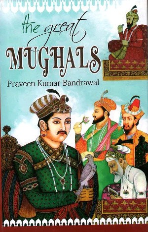 The Great Mughals by Praveen Kumar Bandrawal